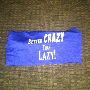 Better Crazy Than Lazy Headband